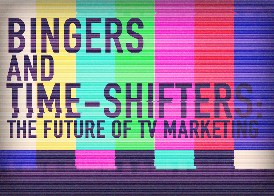 Bingers & Time-Shifters: The Future of TV Marketing