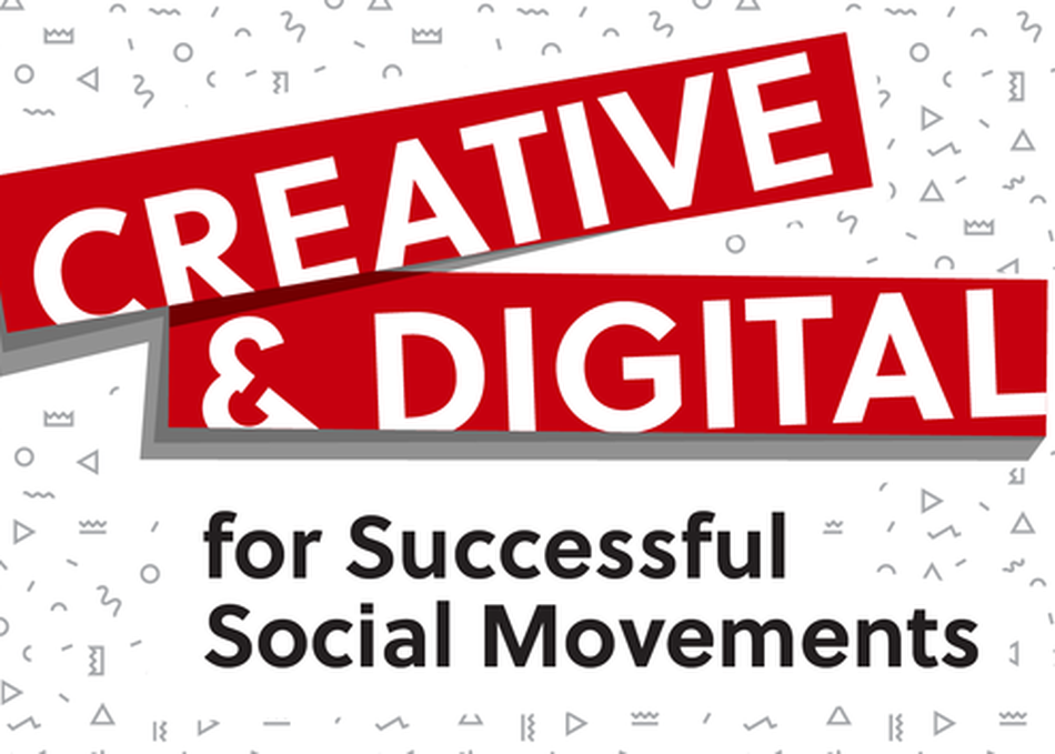 Creative & Digital for Successful Social Movements