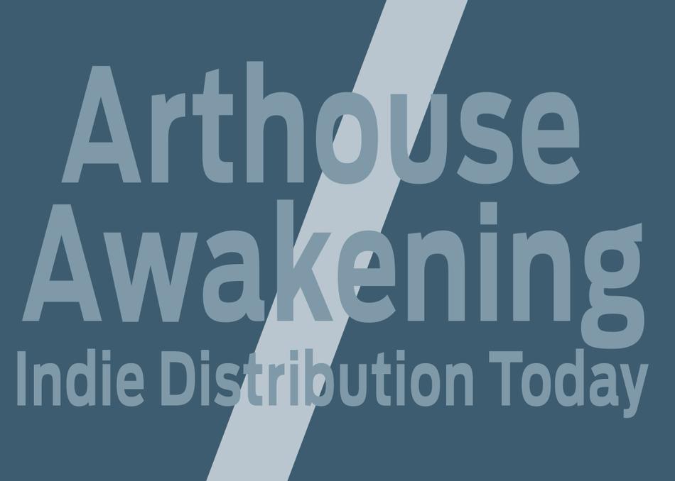 Arthouse Awakening: Indie Distribution Today