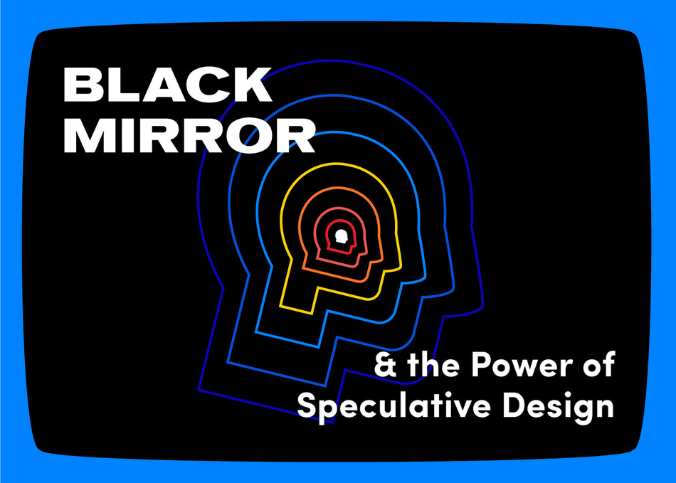 Black Mirror and the Power of Speculative Design