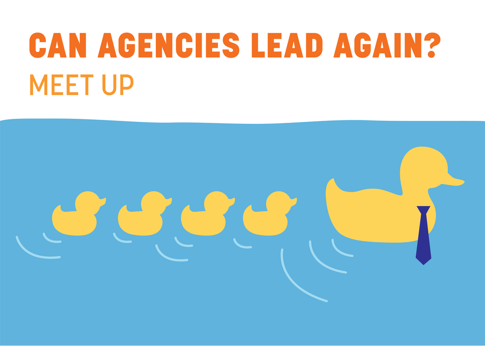 Can Agencies Lead Again? Meet Up