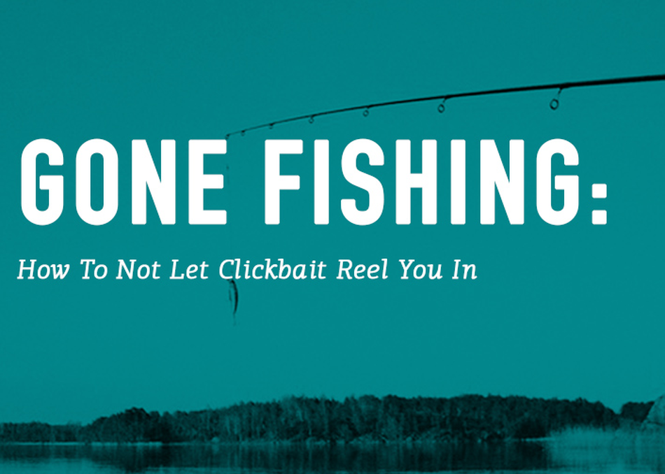 Gone Fishing: How to Not Let Clickbait Reel You In