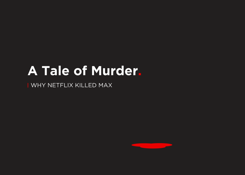 A Tale of Murder: Why Netflix Killed Max
