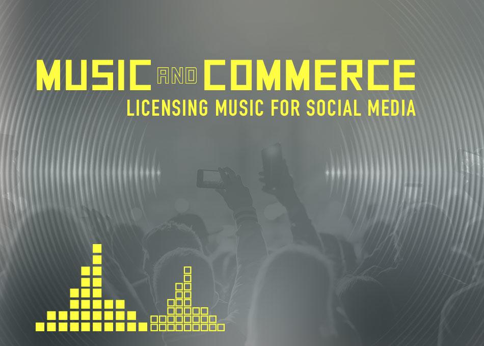 Music & Commerce: Licensing Music for Social Media