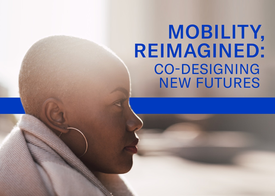 Mobility, Reimagined: Co-Designing New Futures