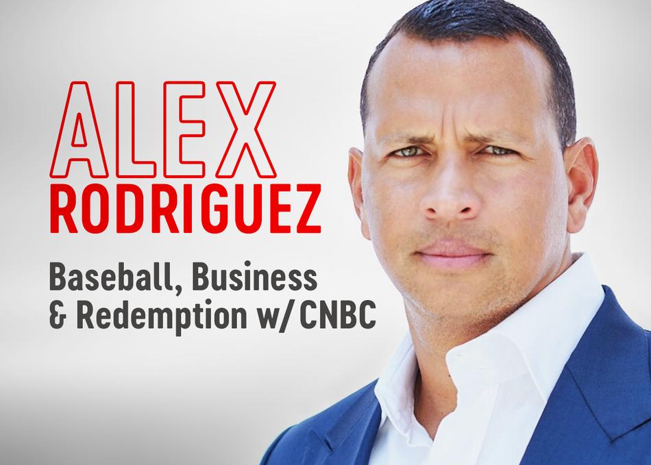 Alex Rodriguez: Baseball, Business & Redemption w/CNBC