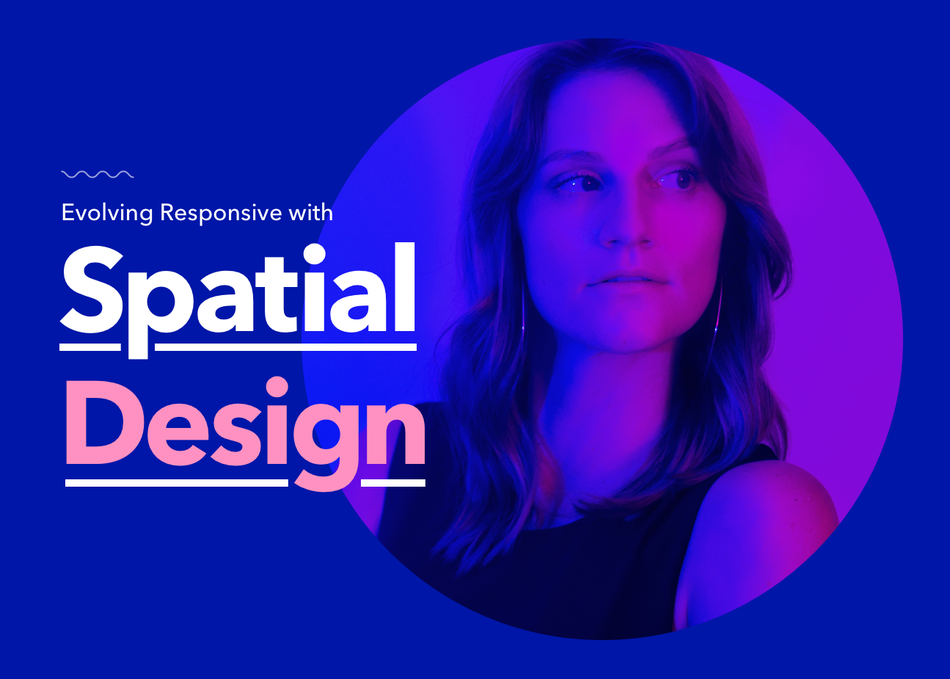 Evolving Responsive with Spatial Design