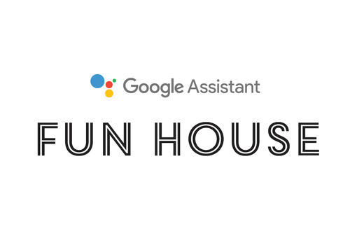 Google Assistant Fun House