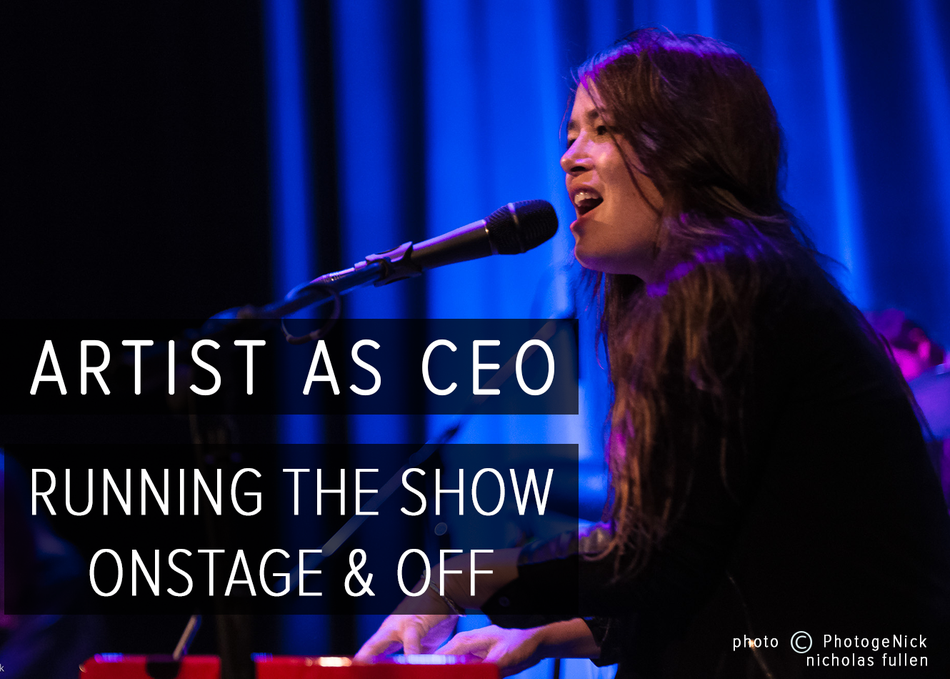 Artist as CEO - Running the Show Onstage and Off