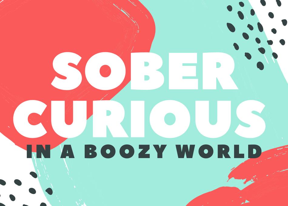 Sober Curious in a Boozy World Meet Up #1