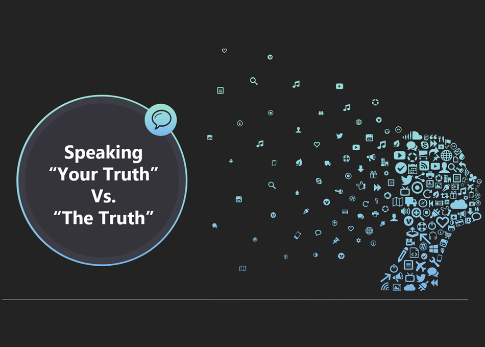 "Speaking ""Your Truth"" vs. ""The Truth"""