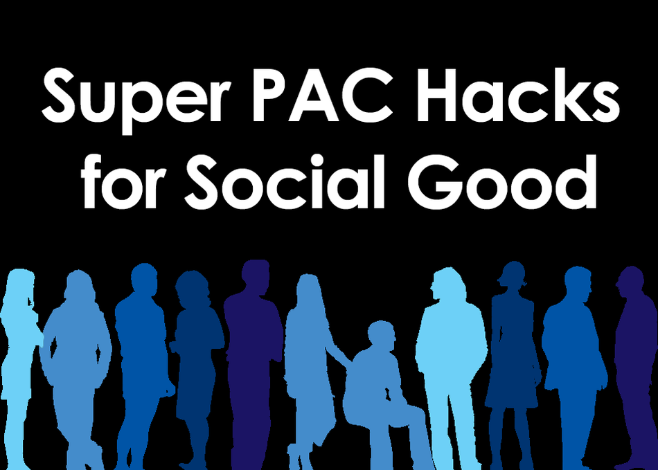 Super PAC Hacks for Social Good