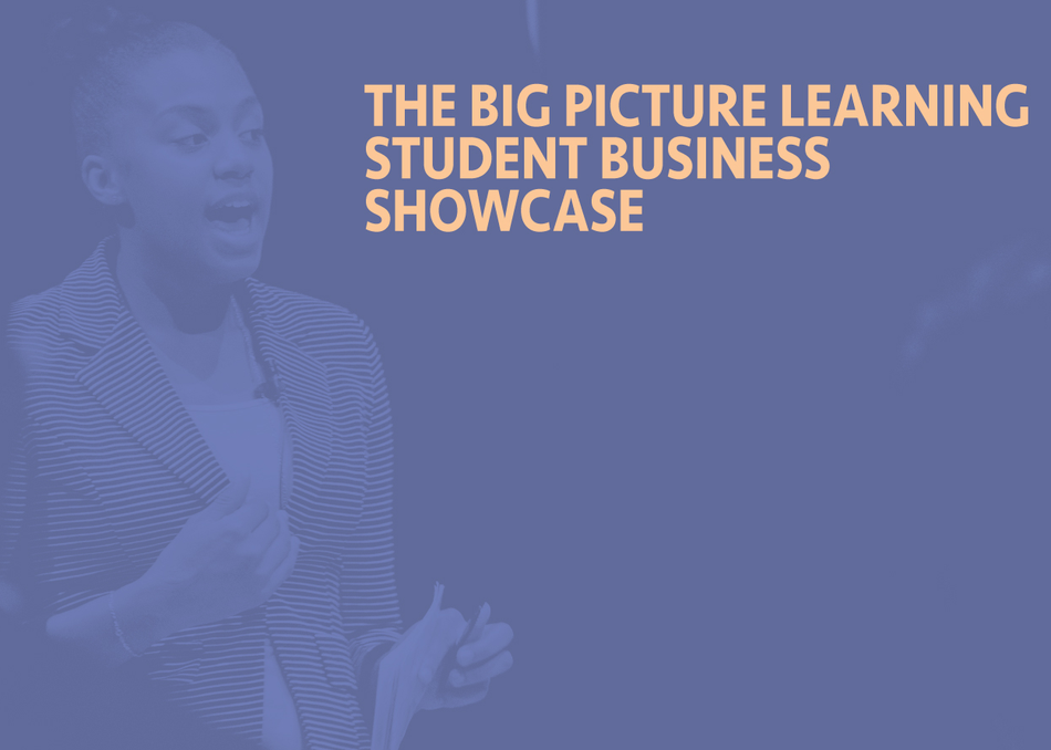 The Big Picture Learning Student Business Showcase