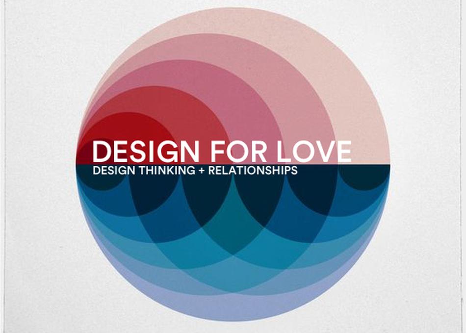 Design For Love: Design Thinking + Relationships
