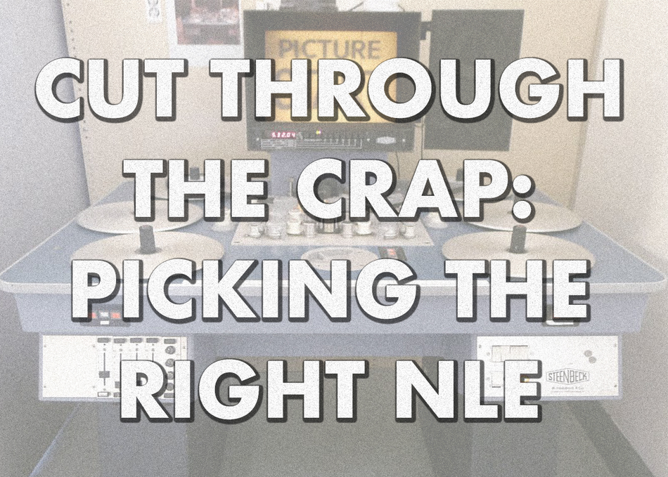 Cut Through the Crap: Picking the Right NLE
