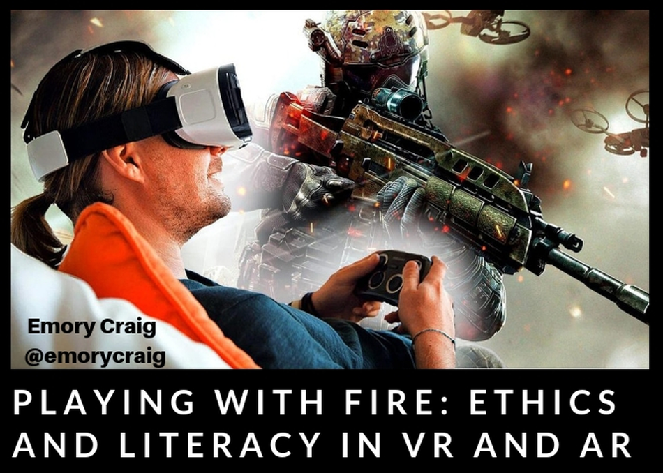 Playing with Fire: Ethics & Literacy in VR & AR