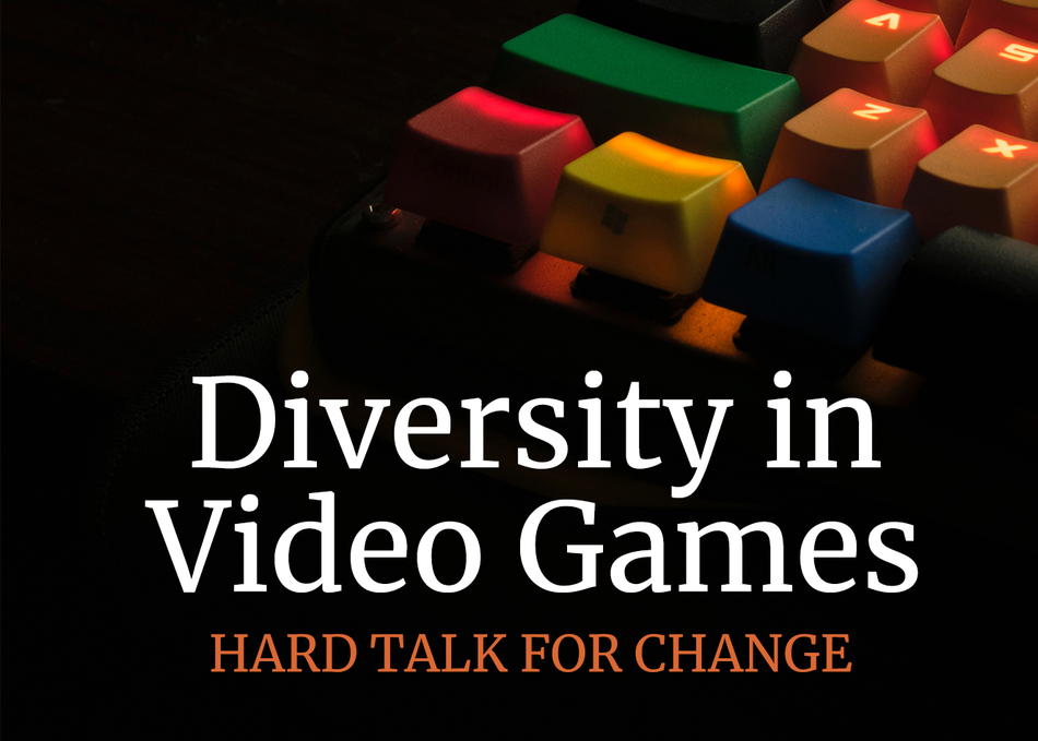 Diversity in Video Games: Hard Talk for Change