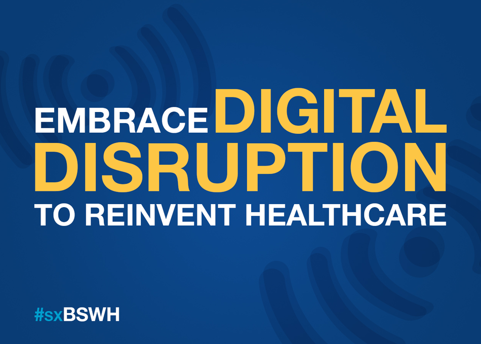 Embrace Digital Disruption to Reinvent Healthcare