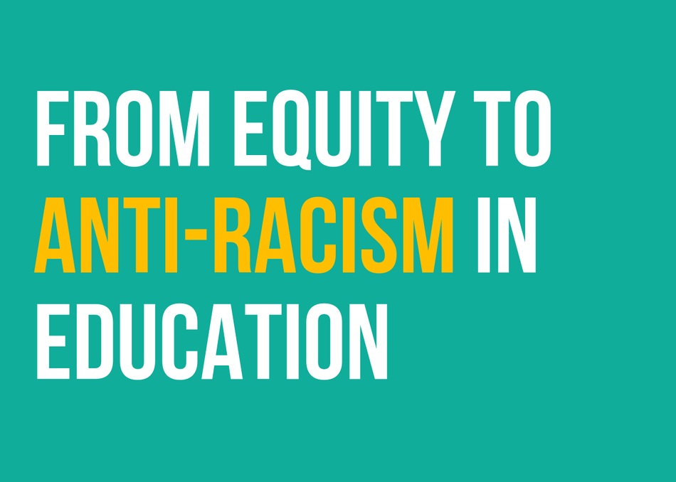 From Equity to Anti-Racism in Education