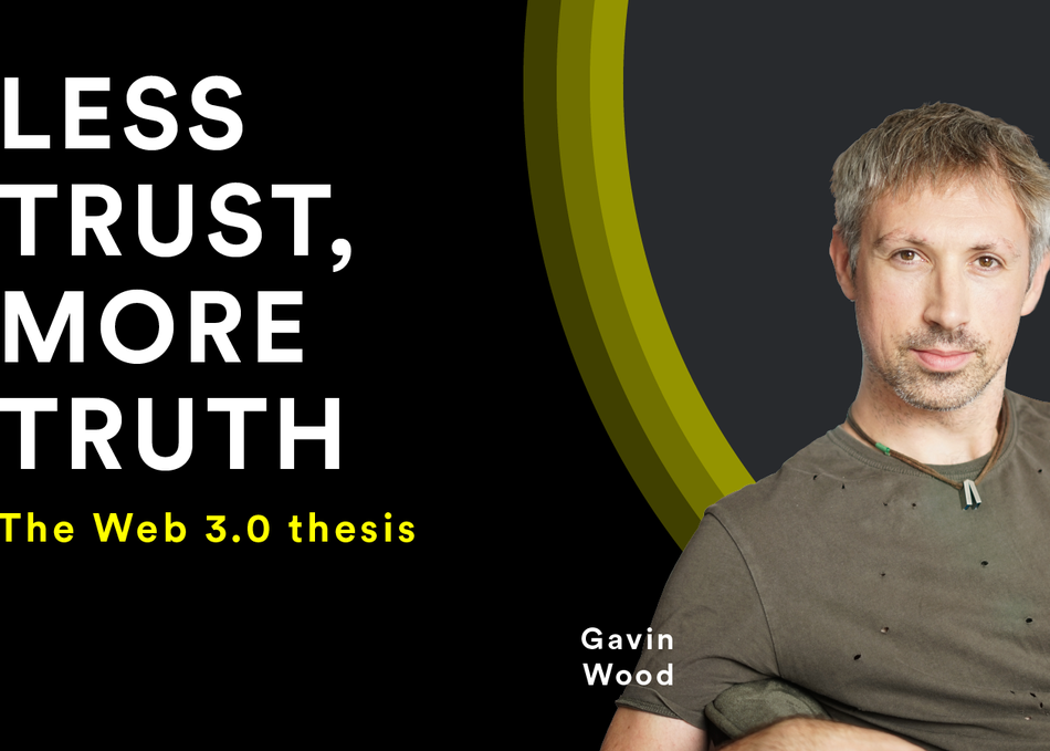 Featured Session: Less Trust, More Truth: The Web 3.0 Thesis