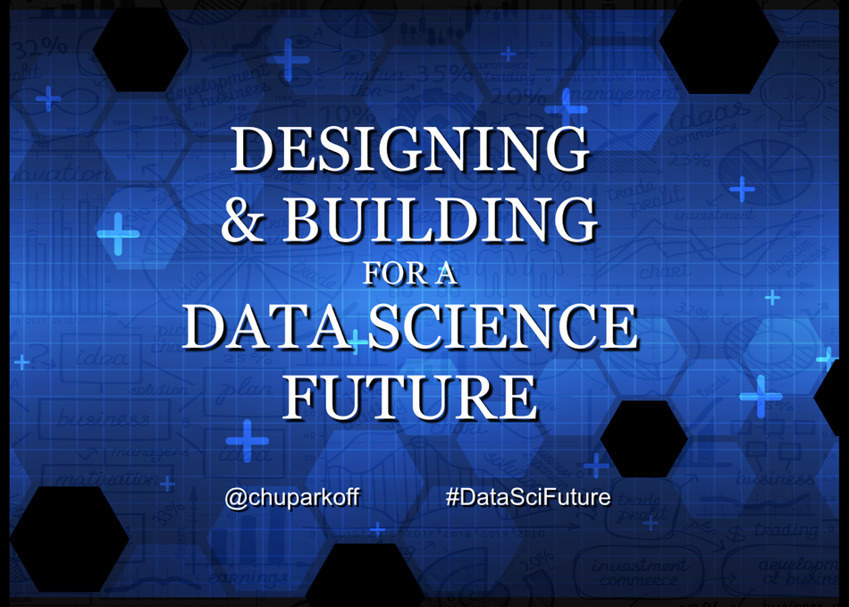 Designing & Building for a Data Science Future