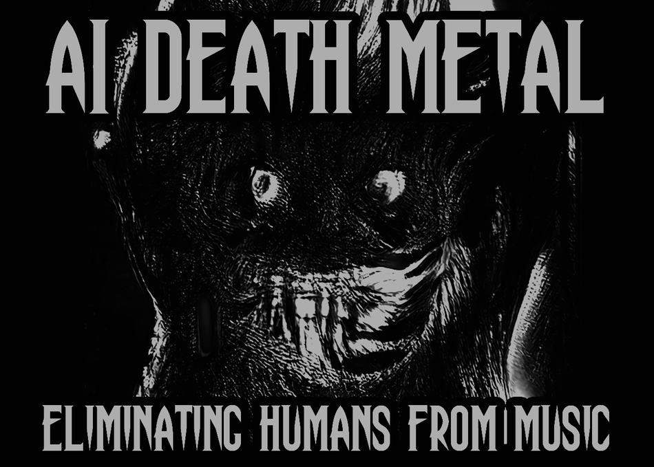 A.I. Death Metal: Eliminating Humans from Music