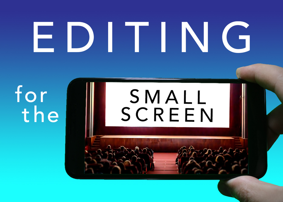 Editing for the Small Screen