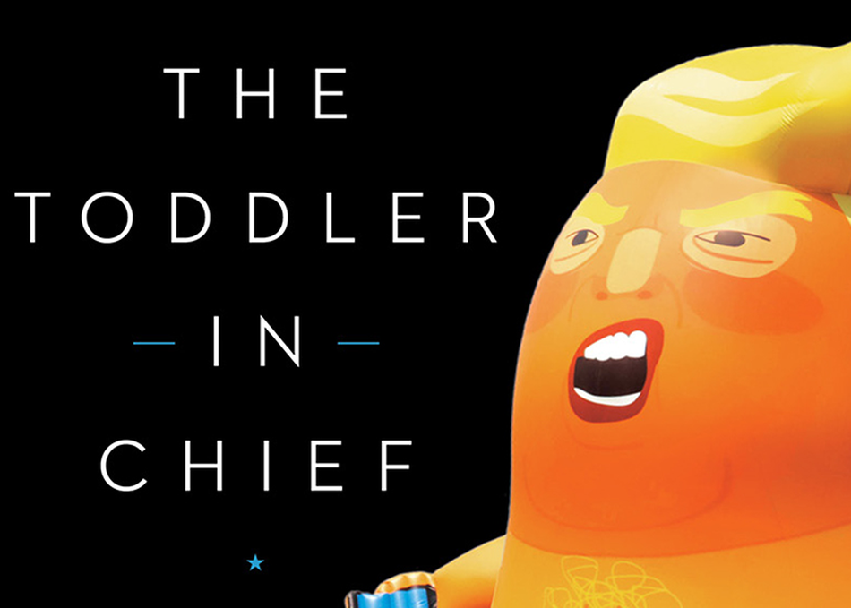 The Toddler in Chief: What Donald Trump Teaches Us About the Modern Presidency