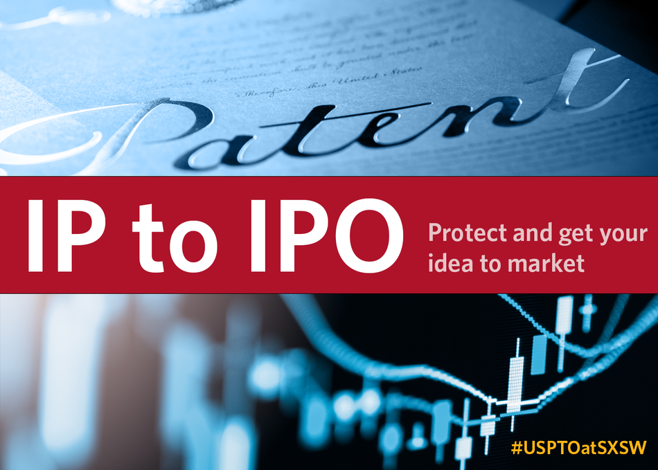 IP to IPO: Protect and Get Your Idea to Market