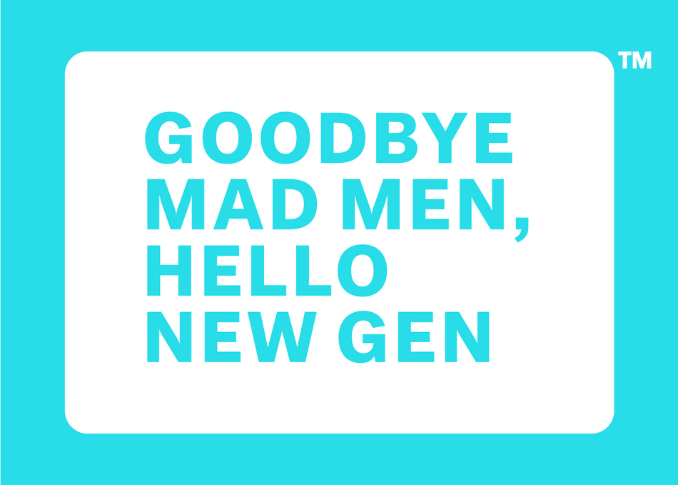 Goodbye Mad Men, Hello New Gen