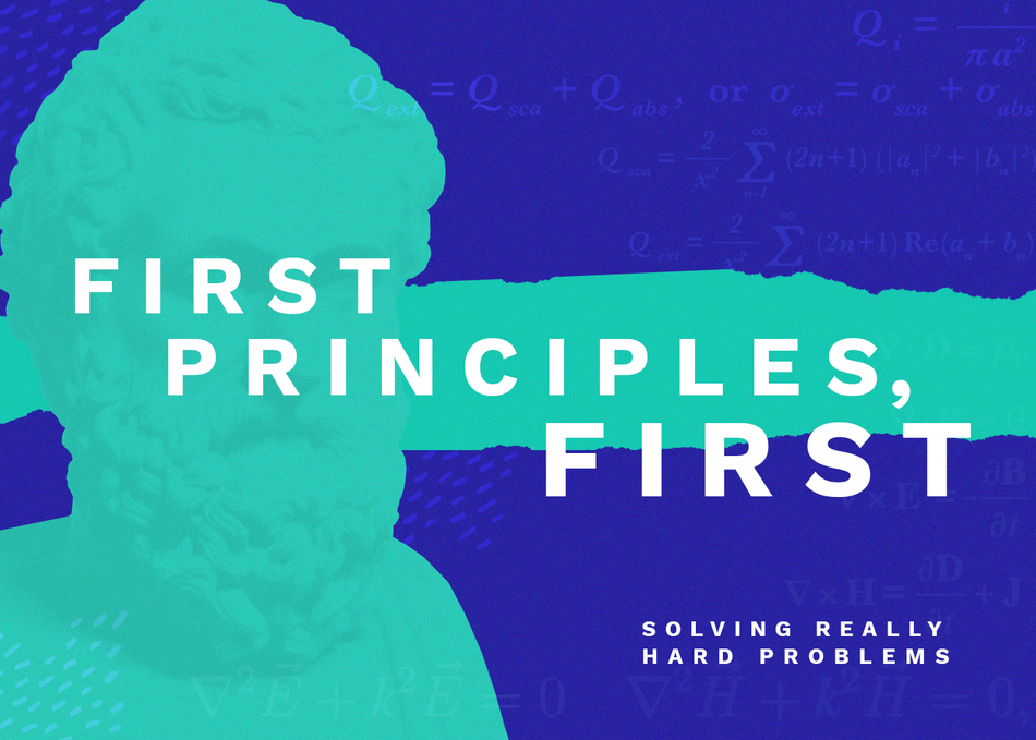 First Principles First: How to Solve Hard Problems