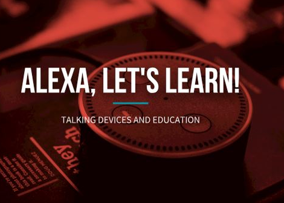 Alexa, Let's Learn! Talking Devices and Education