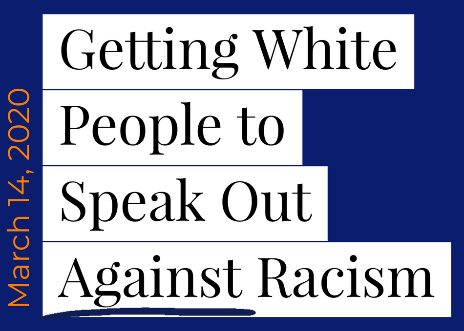 Getting White People to Speak Out Against Racism