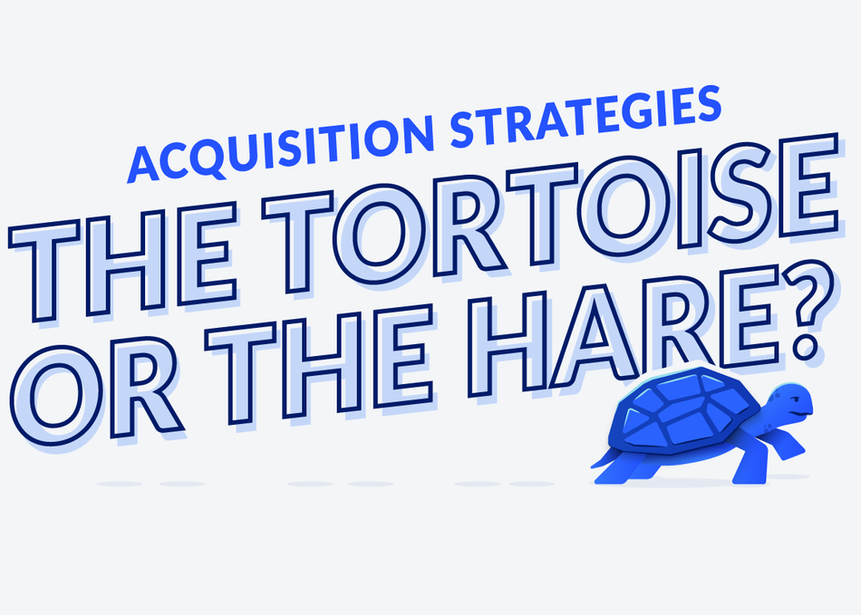Acquisition Strategies: The Tortoise or the Hare?
