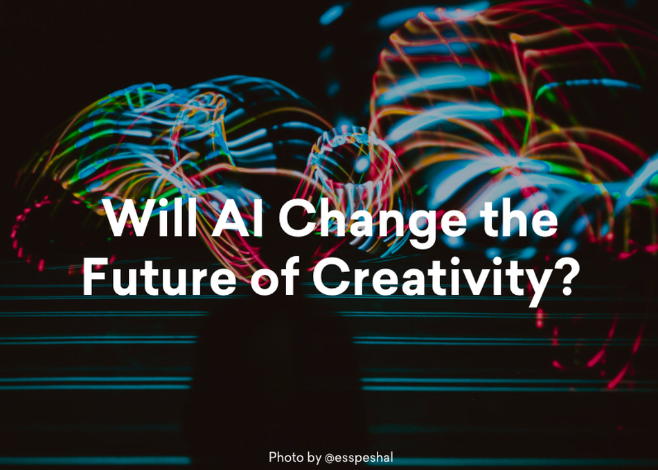 Will AI Change the Future of Creativity?