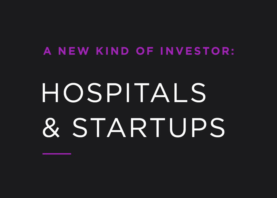 A New Kind of Investor: Hospitals & Startups