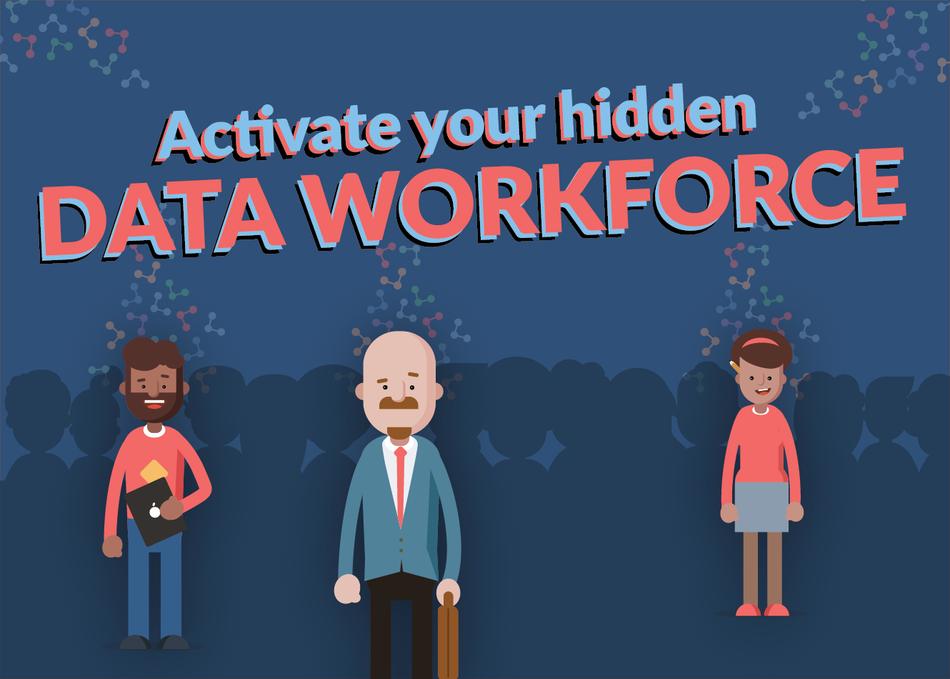 How To Activate Your Hidden Data Workforce