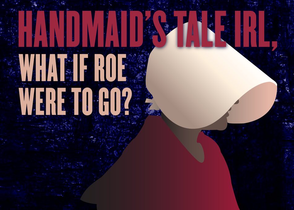 Handmaid's Tale IRL, What if Roe Were to Go?