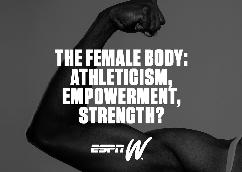 The Female Body: Athleticism, Empowerment, Strength?