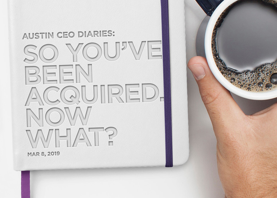 Austin CEO Diaries: So You've Been Acquired. Now What?