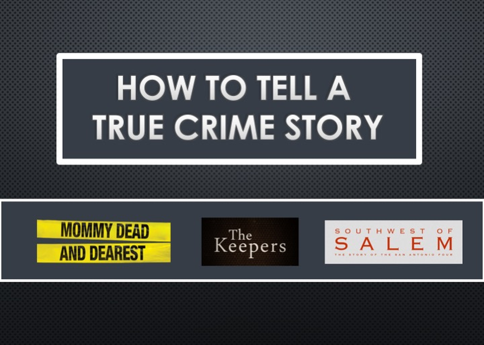 Doc Filmmakers on How to Tell a True Crime Story
