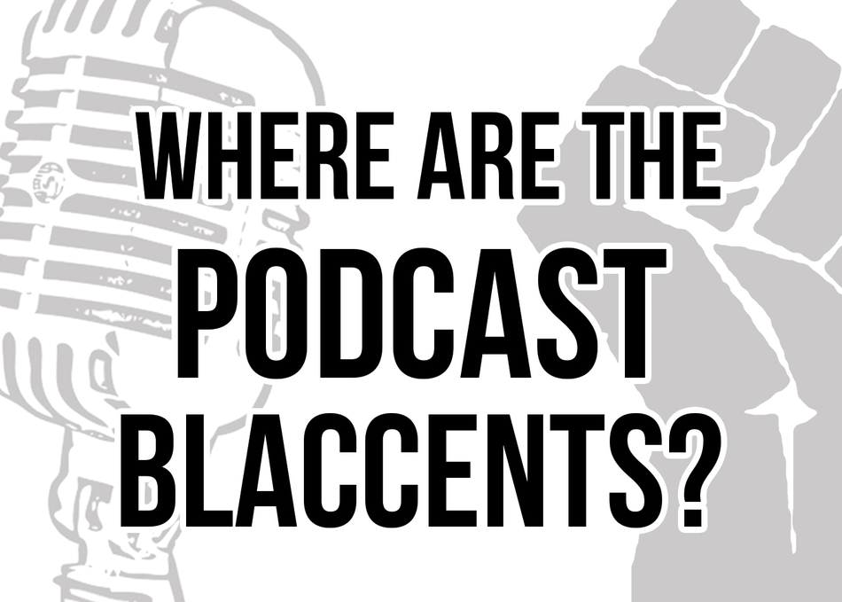 Where are the Podcast Blaccents?
