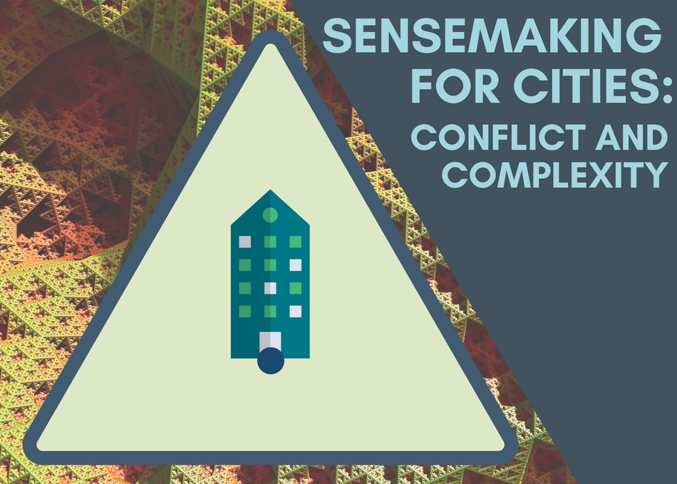 Sensemaking for Cities: Conflict and Complexity
