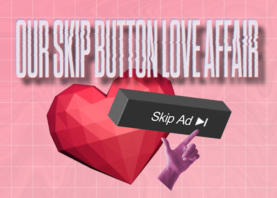 Our Skip Button Love Affair