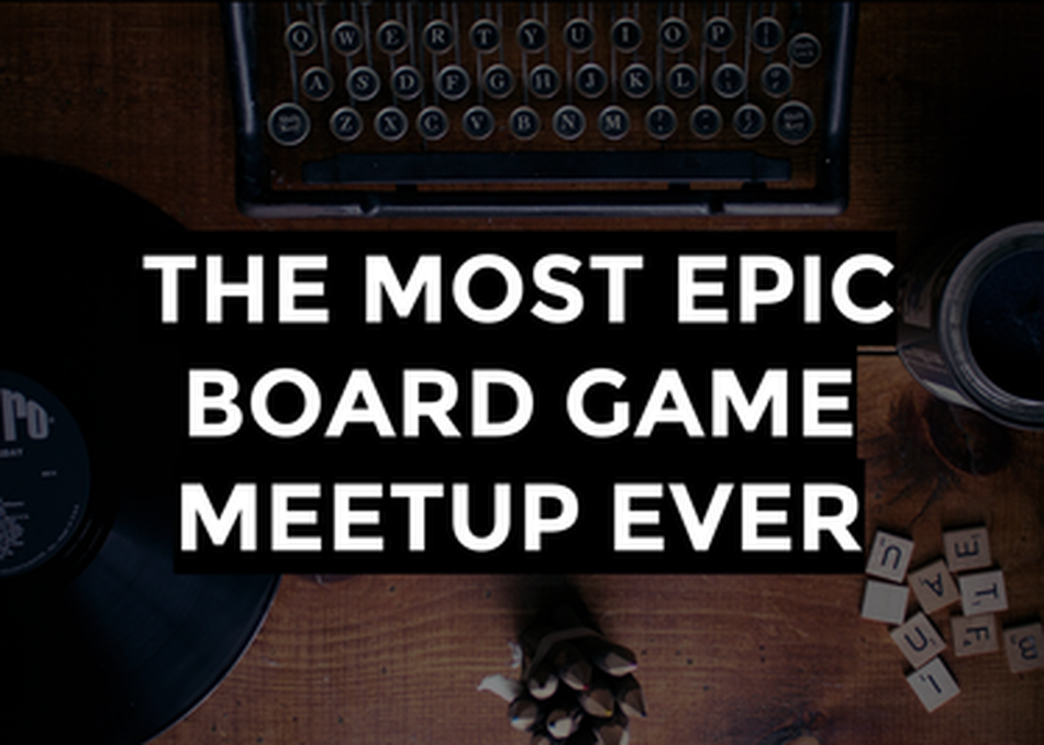 The Most Epic Board Game Ever Meet Up