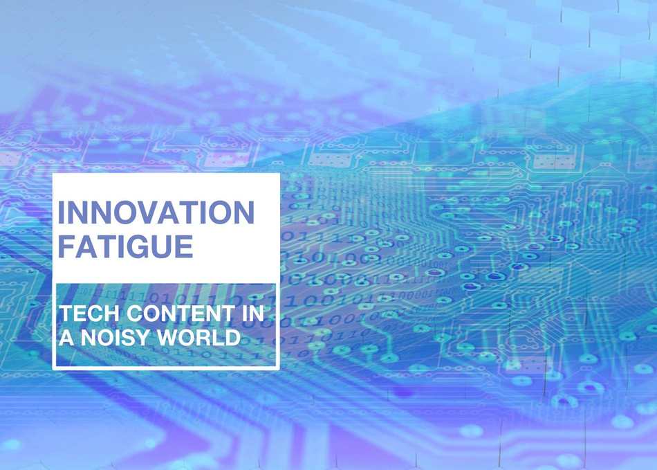 Innovation Fatigue: Tech Content In A Noisy World