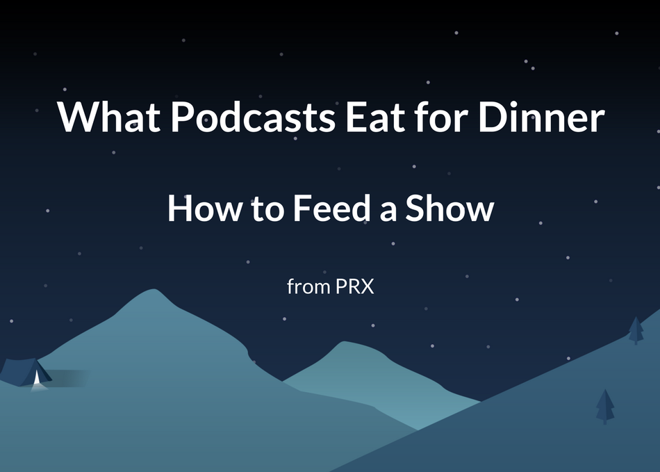 What Podcasts Eat for Dinner: How to Feed a Show