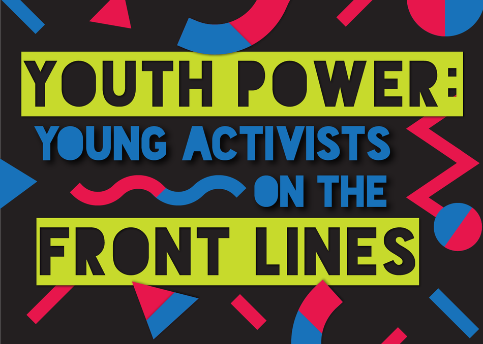 Youth Power: Young Activists on the Front Lines
