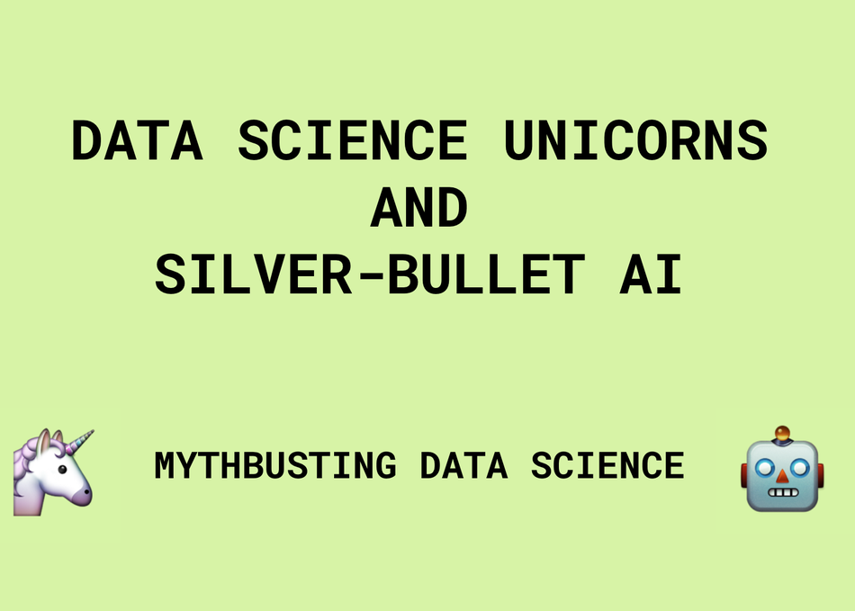 Data Science Unicorns and Silver-Bullet AI